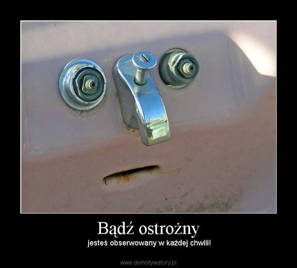 Bądź ostrożny –  jesteś obserwowany w każdej chwili!
