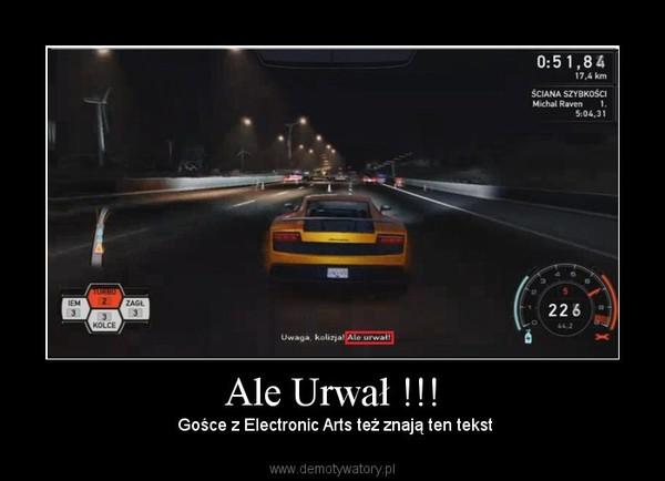 Ale Urwał !!! –  Gośce z Electronic Arts też znają ten tekst