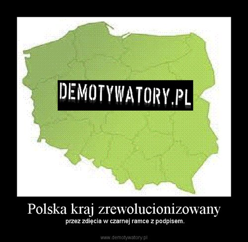 Polska kraj zrewolucionizowany