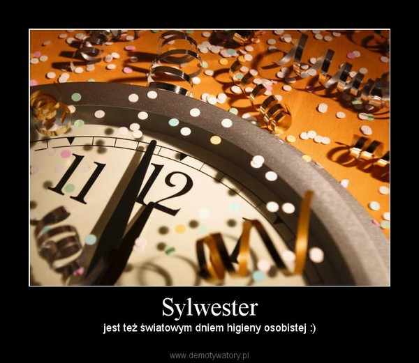 Sylwester – jest też światowym dniem higieny osobistej :)