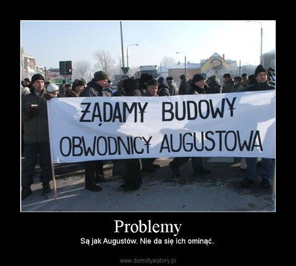 Problemy – Są jak Augustów. Nie da się ich ominąć.