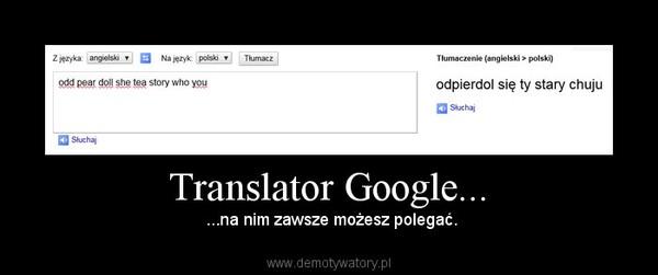 Translator Google... – ...na nim zawsze możesz polegać.