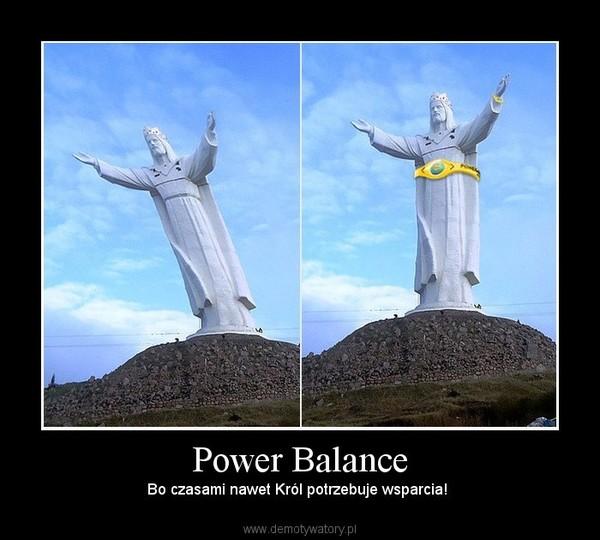 Power Balance – Bo czasami nawet Król potrzebuje wsparcia!