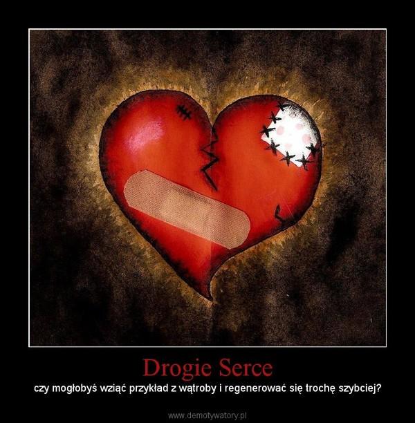 Drogie Serce – czy mogłobyś wziąć przykład z wątroby i regenerować się trochę szybciej?