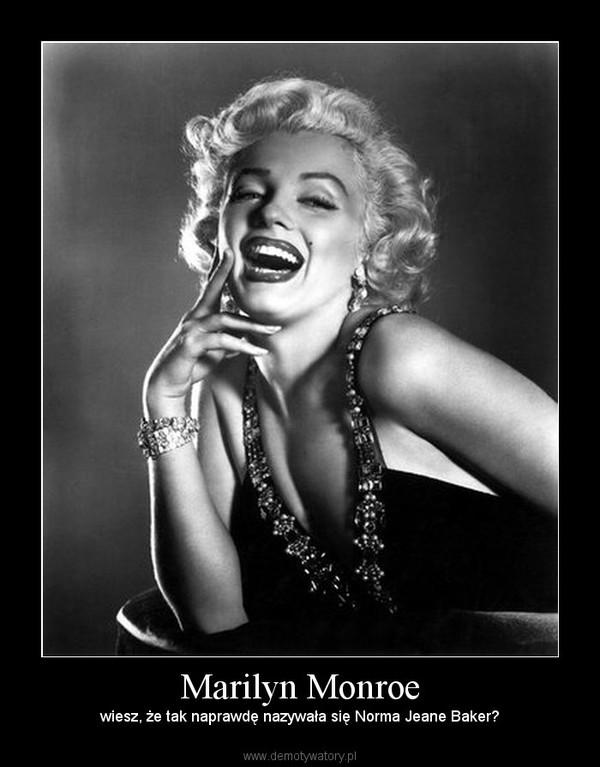 Marilyn Monroe – wiesz, że tak naprawdę nazywała się Norma Jeane Baker?