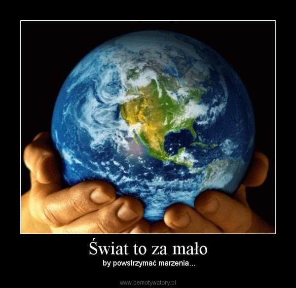 Świat to za mało – by powstrzymać marzenia...