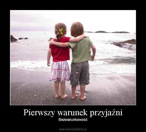 Pierwszy warunek przyjaźni – Bezwarunkowość