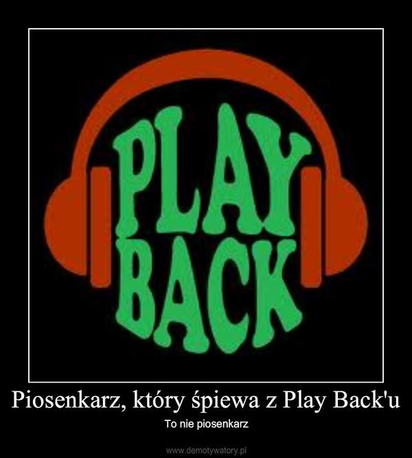 Piosenkarz, który śpiewa z Play Back'u – To nie piosenkarz