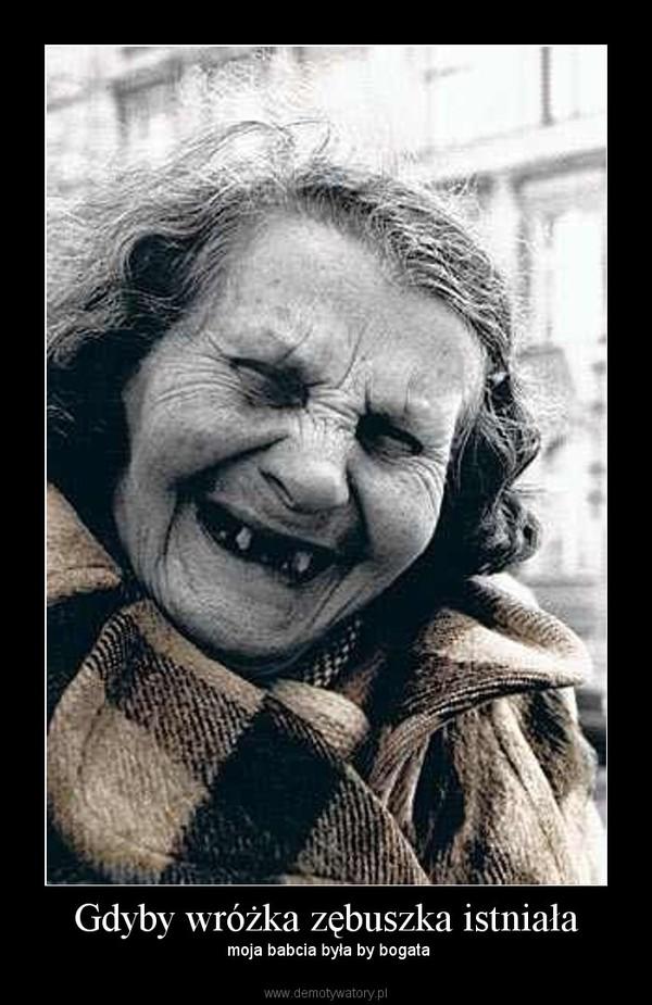 Gdyby wróżka zębuszka istniała – moja babcia była by bogata