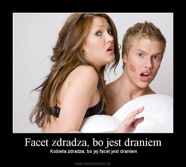 Facet zdradza, bo jest draniem – Kobieta zdradza, bo jej facet jest draniem