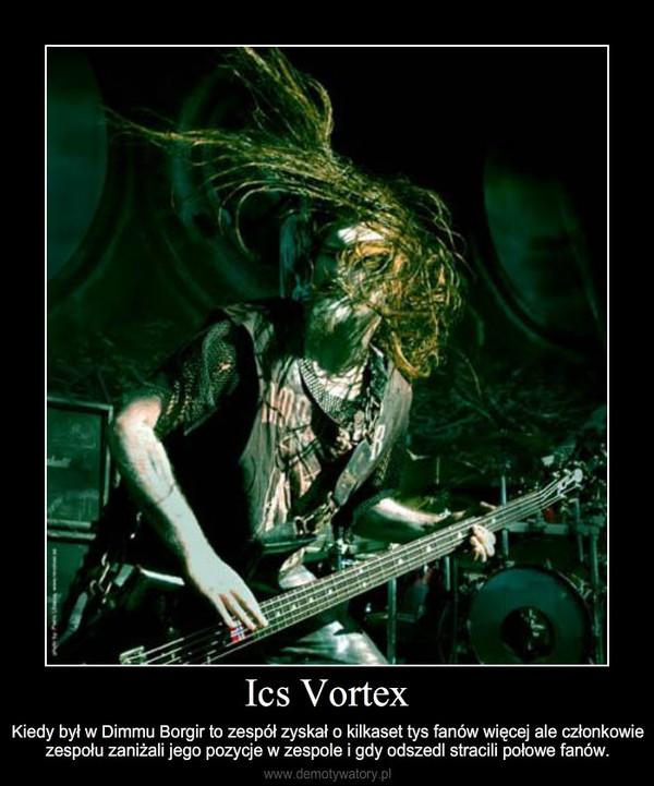 Ics Vortex – Kiedy był w Dimmu Borgir to zespół zyskał o kilkaset tys fanów więcej ale członkowie zespołu zaniżal
