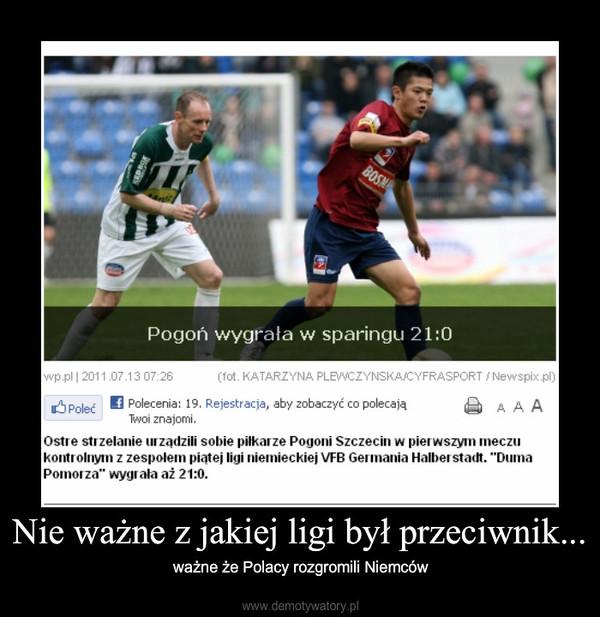 Nie ważne z jakiej ligi był przeciwnik... – ważne że Polacy rozgromili Niemców