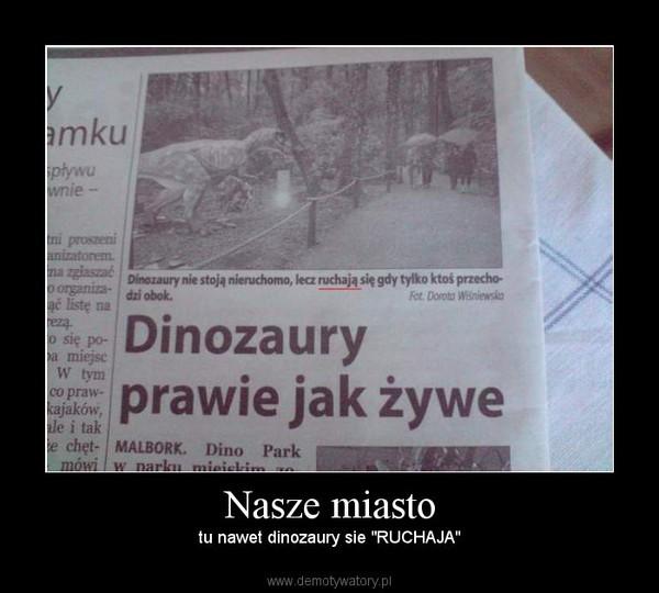 """Nasze miasto – tu nawet dinozaury sie """"RUCHAJA"""""""