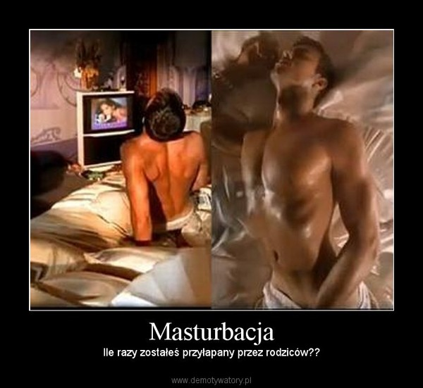 Masturbacja – Ile razy zostałeś przyłapany przez rodziców??