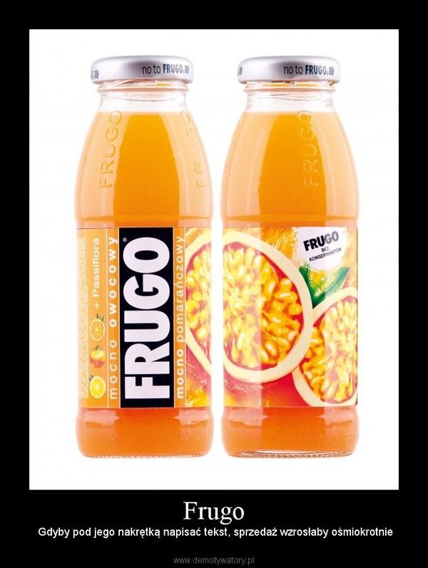 Frugo – Gdyby pod jego nakrętką napisać tekst, sprzedaż wzrosłaby ośmiokrotnie