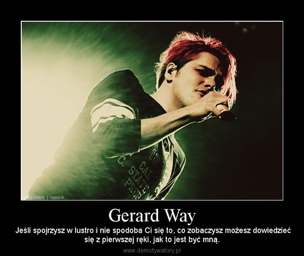 Gerard Way – Jeśli spojrzysz w lustro i nie spodoba Ci się to, co zobaczysz możesz dowiedziećsię z pierwszej ręki, jak to jest być mną.