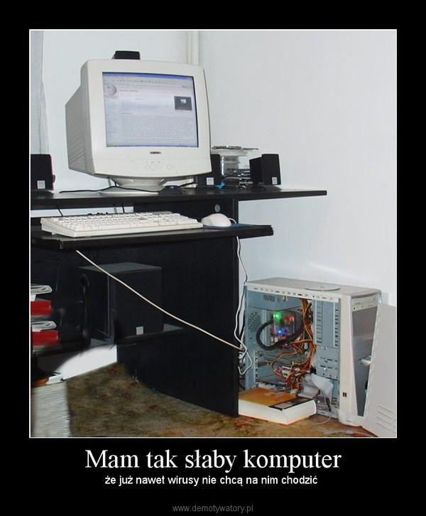 Mam tak słaby komputer – że już nawet wirusy nie chcą na nim chodzić