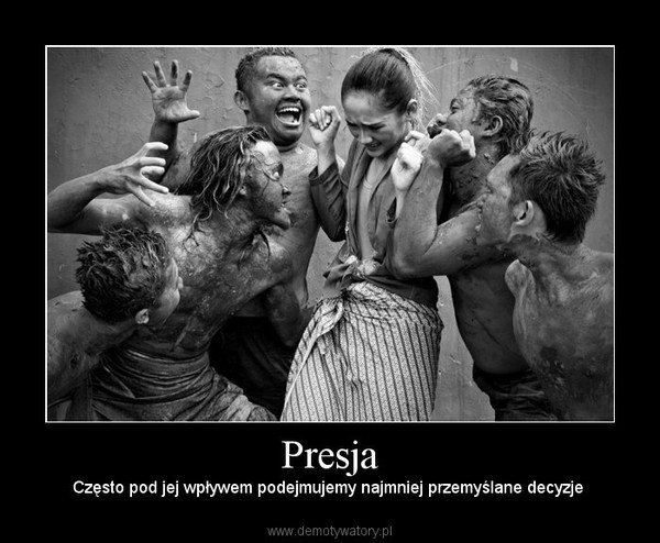 Presja – Często pod jej wpływem podejmujemy najmniej przemyślane decyzje