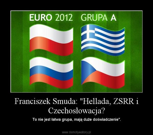 """Franciszek Smuda: """"Hellada, ZSRR i Czechosłowacja? – To nie jest łatwa grupa, mają duże doświadczenie""""."""