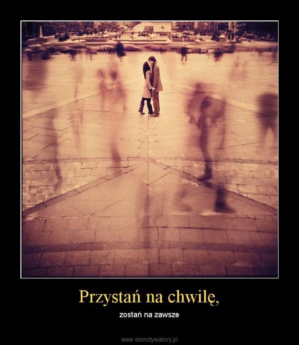 Przystań na chwilę, – zostań na zawsze