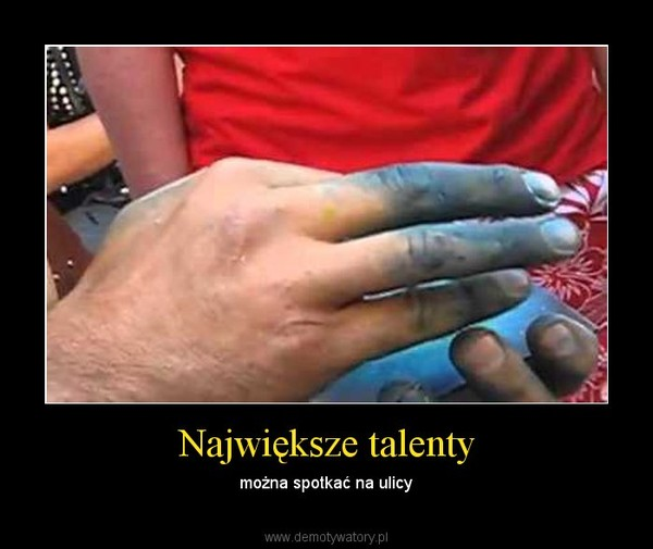 Największe talenty – można spotkać na ulicy