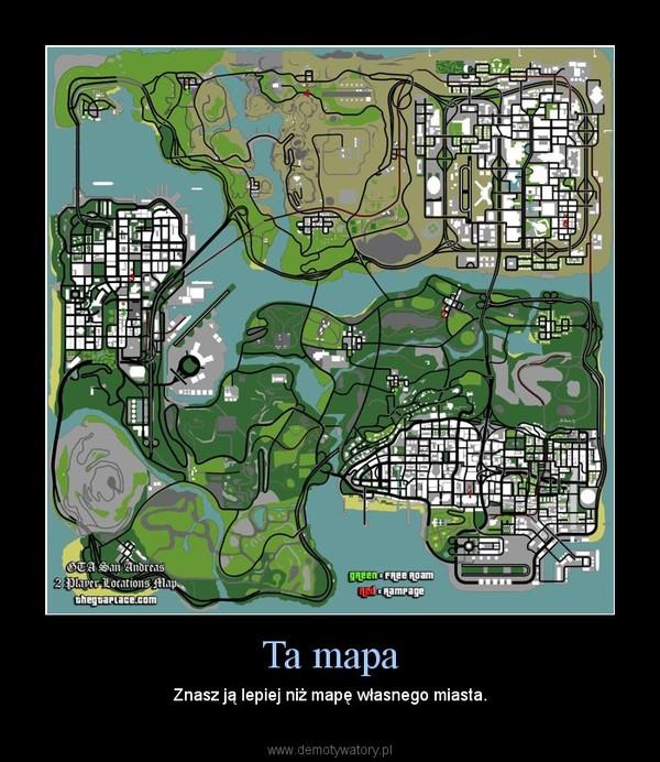 Ta mapa – Znasz ją lepiej niż mapę własnego miasta.