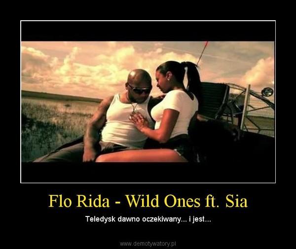 Flo Rida - Wild Ones ft. Sia – Teledysk dawno oczekiwany... i jest...