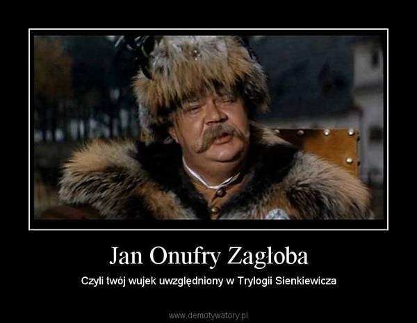 Jan Onufry Zagłoba – Czyli twój wujek uwzględniony w Trylogii Sienkiewicza