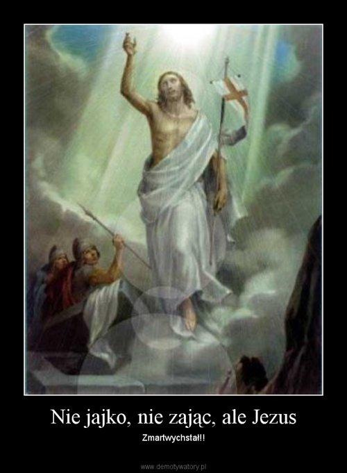 Nie jajko, nie zając, ale Jezus