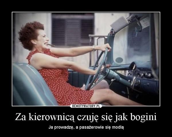 Za kierownicą czuję się jak bogini – Ja prowadzę, a pasażerowie się modlą