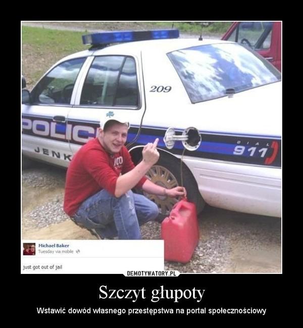 Szczyt głupoty – Wstawić dowód własnego przestępstwa na portal społecznościowy