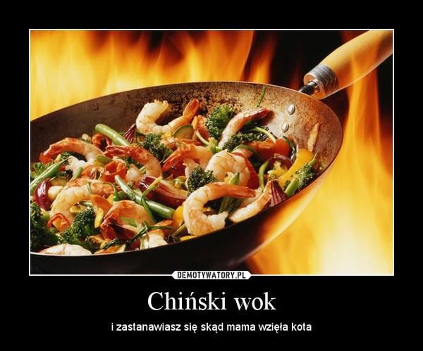 Chiński wok – i zastanawiasz się skąd mama wzięła kota