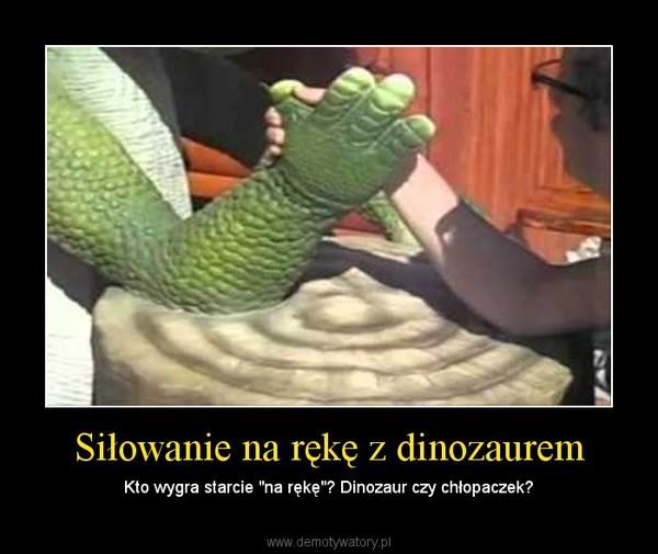 """Siłowanie na rękę z dinozaurem – Kto wygra starcie """"na rękę""""? Dinozaur czy chłopaczek?"""