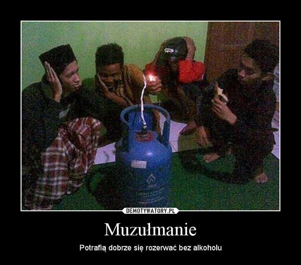 Muzułmanie – Potrafią dobrze się rozerwać bez alkoholu