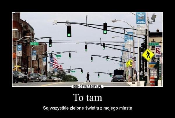 To tam – Są wszystkie zielone światła z mojego miasta