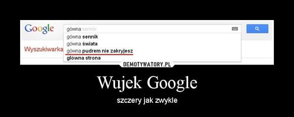 Wujek Google – szczery jak zwykle