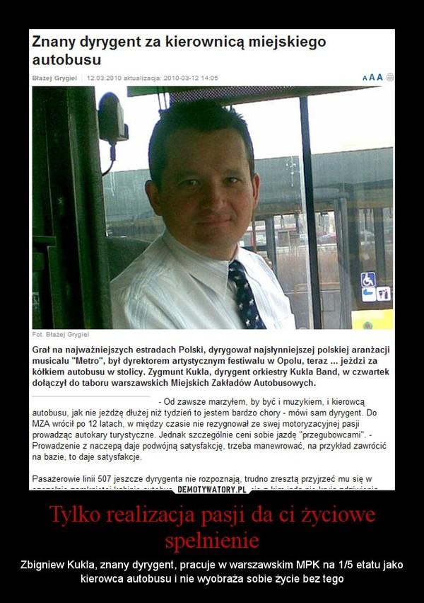 Tylko realizacja pasji da ci życiowe spełnienie – Zbigniew Kukla, znany dyrygent, pracuje w warszawskim MPK na 1/5 etatu jako kierowca autobusu i nie wyobraża sobie życie bez tego
