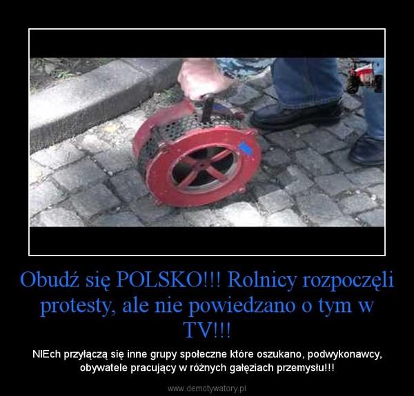 Obudź się POLSKO!!! Rolnicy rozpoczęli protesty, ale nie powiedzano o tym w TV!!! – NIEch przyłączą się inne grupy społeczne które oszukano, podwykonawcy, obywatele pracujący w różnych gałęziach przemysłu!!!