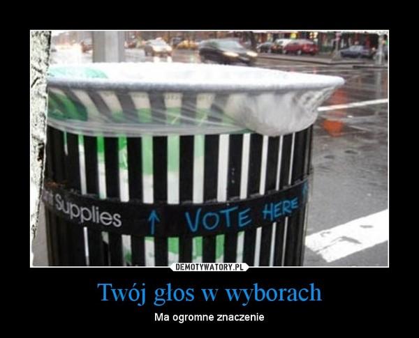 Twój głos w wyborach – Ma ogromne znaczenie