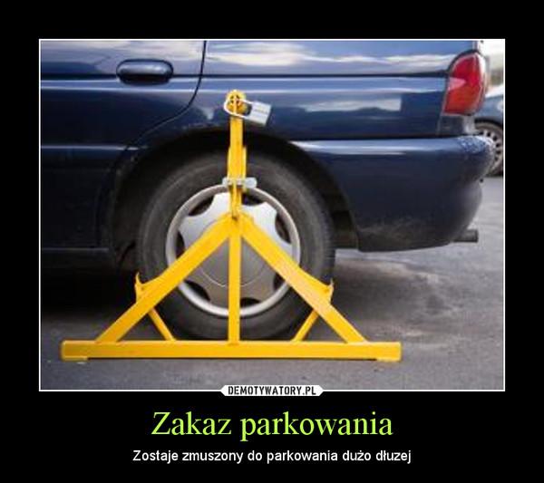 Zakaz parkowania – Zostaje zmuszony do parkowania dużo dłuzej