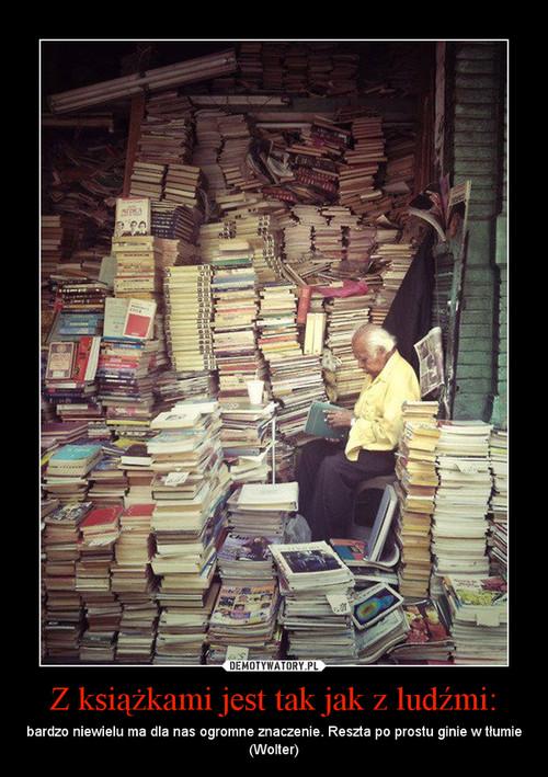Z książkami jest tak jak z ludźmi: