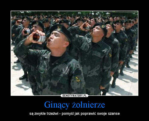 Ginący żołnierze – są zwykle trzeźwi - pomyśl jak poprawić swoje szanse
