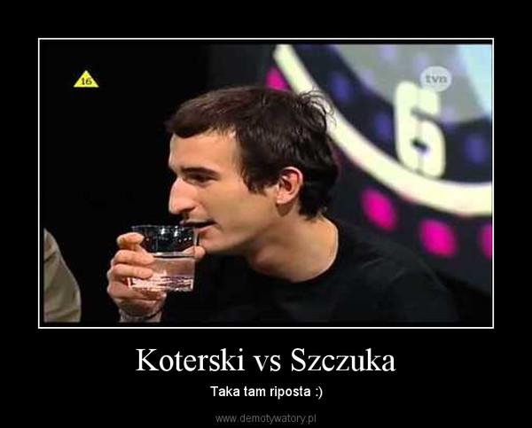 Koterski vs Szczuka – Taka tam riposta :)