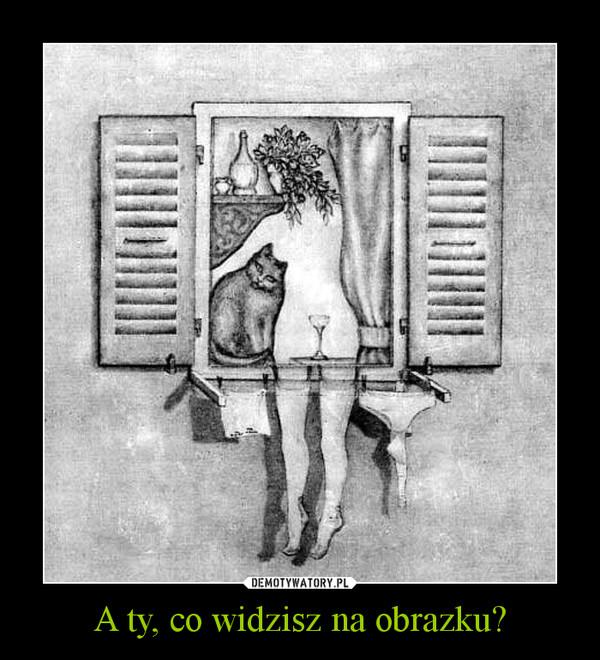 A ty, co widzisz na obrazku? –