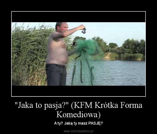 """""""Jaka to pasja?"""" (KFM Krótka Forma Komediowa) – A ty? Jaką ty masz PASJĘ?"""
