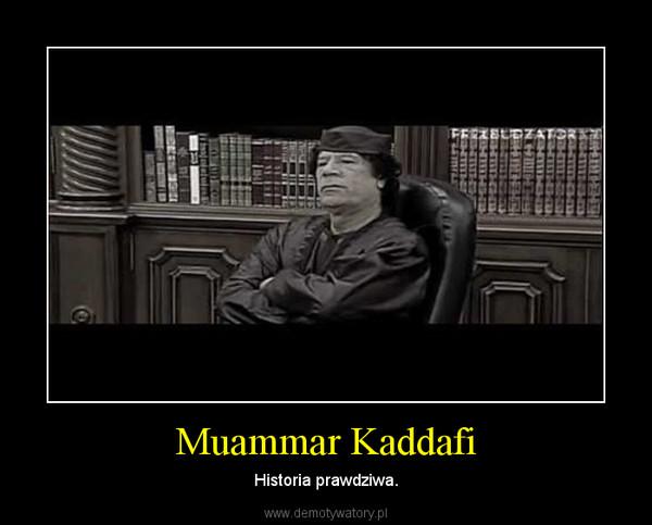 Muammar Kaddafi – Historia prawdziwa.