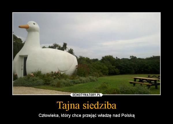 Tajna siedziba – Człowieka, który chce przejąć władzę nad Polską