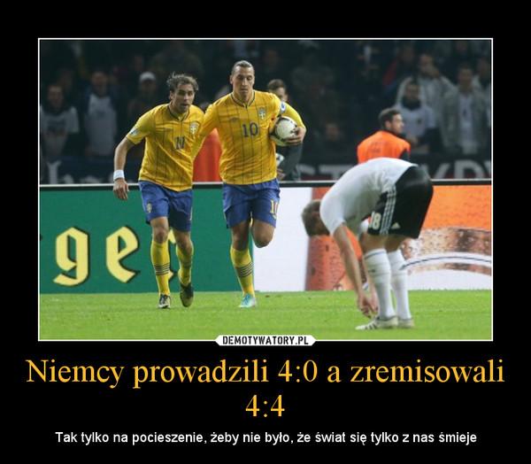 Niemcy prowadzili 4:0 a zremisowali 4:4 – Tak tylko na pocieszenie, żeby nie było, że świat się tylko z nas śmieje