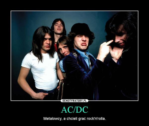 AC/DC – Metalowcy, a chcieli grać rock'n'rolla.