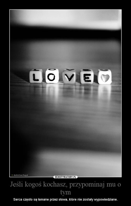 Jeśli kogoś kochasz, przypominaj mu o tym